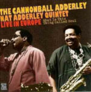 CD Live in Europe. What is This Thing Called Soul Julian Cannonball Adderley , Nat Adderley (Quintet)