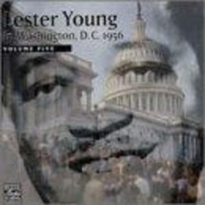 In Washington DC 1956 vol.5 - CD Audio di Lester Young