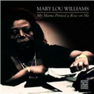 My Mama Pinned a Rose on Me - CD Audio di Mary Lou Williams