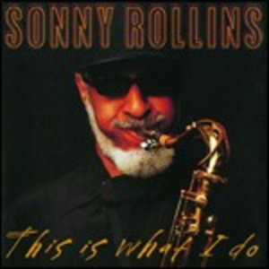 CD This Is What I Do di Sonny Rollins