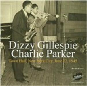Town Hall Concert, New York 1945 - CD Audio di Dizzy Gillespie,Charlie Parker