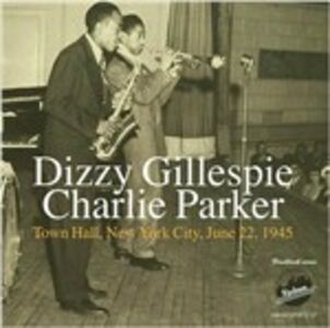 CD Town Hall Concert, New York 1945 Dizzy Gillespie , Charlie Parker