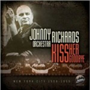 CD Kiss Her Goodbye. New York City 1958-1959 di Johnny Richards (Orchestra)