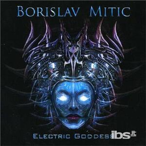 Electric Goddess - CD Audio di Borislav Mitic