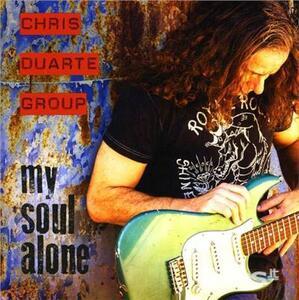 My Soul Alone - CD Audio di Chris Duarte (Group)