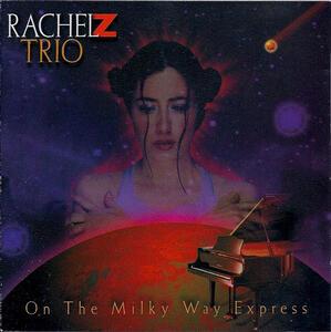 On the Milky Way Express - CD Audio di Rachel Z Trio
