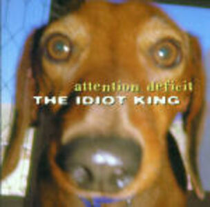 CD The Idiot King di Attention Deficit
