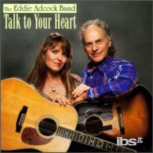 Talk to Your Heart - CD Audio di Eddie Adcock