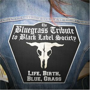 CD Life Birth Blue Grass Black Label Society , Zakk Wylde