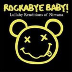 Rockabye Baby. Lullaby Renditions of Nirvana - CD Audio di Nirvana