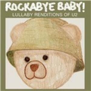 Lullaby Renditions of the U2 - CD Audio di Rockabye Baby!