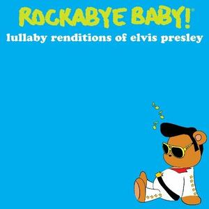 Lullaby Renditions Of Elvis Presley - CD Audio di Rockabye Baby!