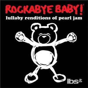 Lullaby Renditions Of Pearl Jam - CD Audio di Rockabye Baby!