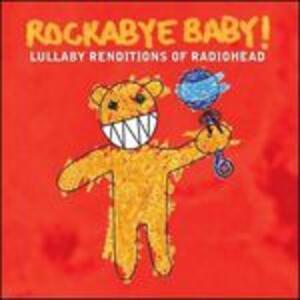 Rockabye Baby. Lullaby Renditions of Radiohead - CD Audio