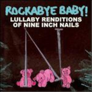 Rockabye Baby. Lullaby Renditions of Nine Inch Nails - CD Audio