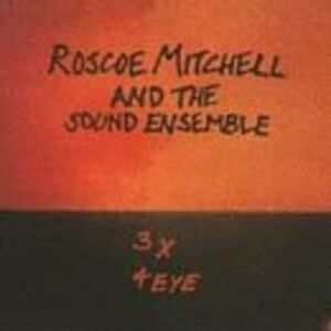 CD 3 X Eye Roscoe Mitchell , Sound Ensemble
