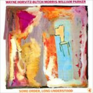 CD Some Order, Long Understood William Parker , Wayne Horvitz , Lawrence Butch Morris