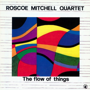 CD The Flow of Things di Roscoe Mitchell (Quartet)