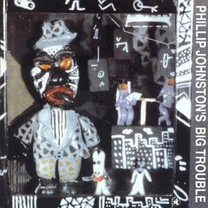 Phillip Johnston's Big Trouble - CD Audio di Phillip Johnston,Big Trouble