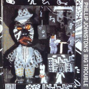 Foto Cover di Phillip Johnston's Big Trouble, CD di Phillip Johnston,Big Trouble, prodotto da Black Saint