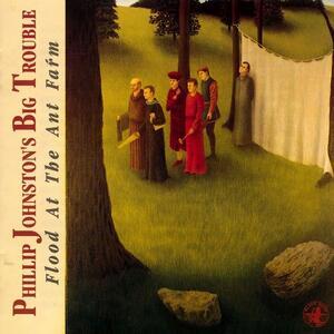 Flood at the Ant Farm - CD Audio di Phillip Johnston,Big Trouble