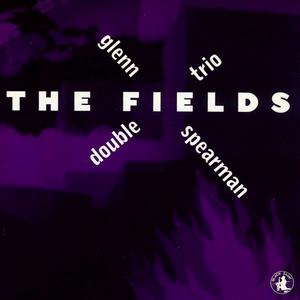 CD The Fields di Glenn Spearman (Double Trio)