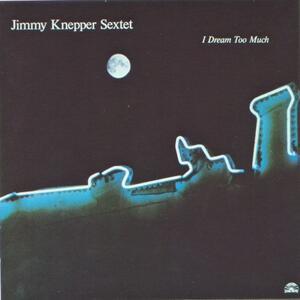 I Dream too Much - CD Audio di Jimmy Knepper