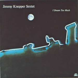 CD I Dream too Much di Jimmy Knepper (Sextet)