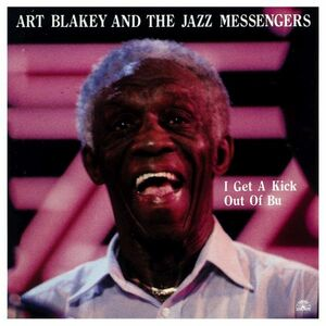 CD I Get a Kick Out of Bu Art Blakey , Jazz Messengers