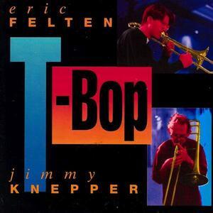 T-bop - CD Audio di Eric Felten,Jimmy Knepper