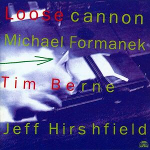 CD Loose Cannon Tim Berne , Jeff Hirshfield , Michael Formanek