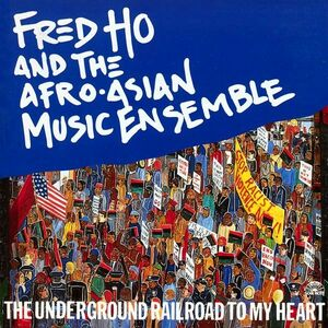CD The Underground Railroad to my Heart Fred Ho , Afro-Asian Music Ensemble
