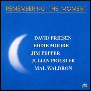 CD Remembering the Moment Mal Waldron , David Friesen , Eddie Moore