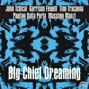 Big Chief Dreaming - CD Audio di John Tchicai