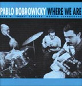 Where We Are - CD Audio di Pablo Bobrowicky