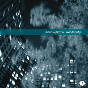 CD Wonder Why di Mantua Jazz Trio