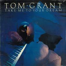 Take me to your dream - Vinile LP di Tom Grant