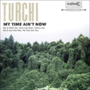My Time Ain't Now - Vinile LP di Turchi