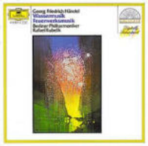 Musica sull'acqua (Water Music) - Musica per i reali fuochi d'artificio (Music for the Royal Fireworks) - CD Audio di Rafael Kubelik,Berliner Philharmoniker,Georg Friedrich Händel
