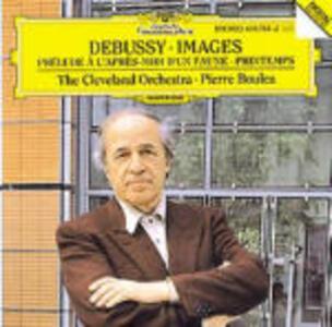 Images - Printemps - Prélude à l'après-midi d'un faune - CD Audio di Pierre Boulez,Claude Debussy,Cleveland Orchestra