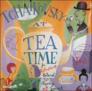 Tchaikovsky at Tea Time - CD Audio di Pyotr Il'yich Tchaikovsky