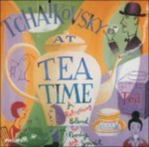 CD Tchaikovsky at Tea Time di Pyotr Il'yich Tchaikovsky