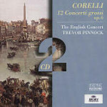 Concerti grossi op.6 - CD Audio di Arcangelo Corelli,English Concert,Trevor Pinnock