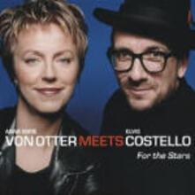 For the Stars: Von Otter meets Costello - CD Audio di Elvis Costello,Anne Sofie von Otter