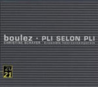 Pli selon Pli - CD Audio di Pierre Boulez,Christine Schäfer,Ensemble InterContemporain