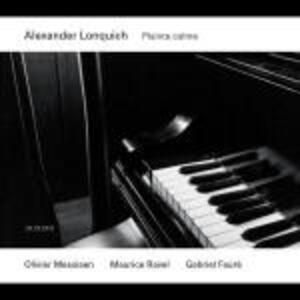 Plainte calme - CD Audio di Olivier Messiaen,Maurice Ravel,Gabriel Fauré,Alexander Lonquich