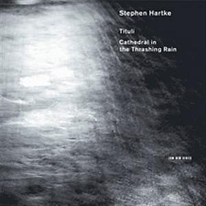 CD Tituli - Cathedral in the Thrashing Rain di Stephen Hartke