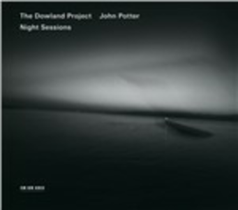 CD Night Sessions Dowland Project , John Potter