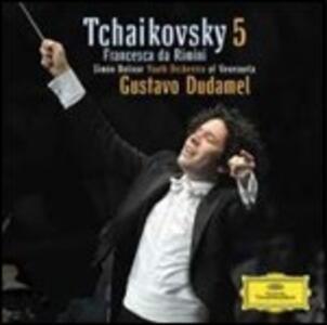 Sinfonia n.5 - Francesca da Rimini - CD Audio di Pyotr Il'yich Tchaikovsky,Orchestra del Venezuela Simon Bolivar,Gustavo Dudamel