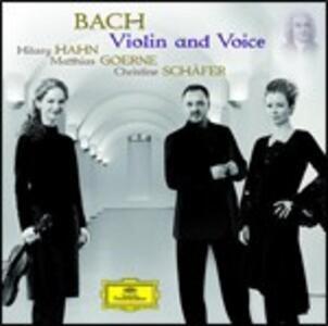 Violin and Voice - CD Audio di Johann Sebastian Bach,Hilary Hahn,Matthias Goerne,Christine Schäfer
